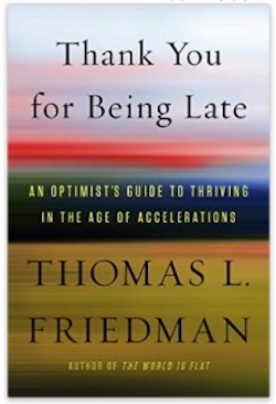 Thank You for Being Late - An Optimist's Guide to Thriving in the Age of Accelerations by Thomas L Friedman