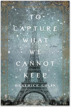 To Capture What We Cannot Keep - A Novel by Beatrice Colin
