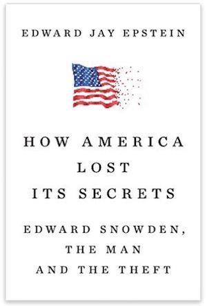 How America Lost Its Secrets: Edward Snowden, the Man and the Theft by Edward Jay Epstein