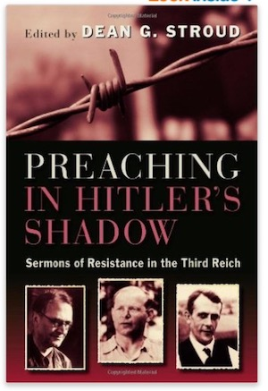 Preaching in Hitler's Shadow - Sermons of Resistance in the Third Reich