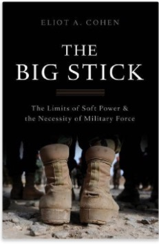 The Big Stick - The Limits of Soft Power and the Necessity of Military Force