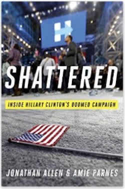 Shattered - Inside Hillary Clinton's Doomed Campaign by Jonathan Allen and Amie Parnes